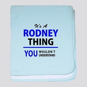 It's RODNEY thing, you wouldn't under baby blanket