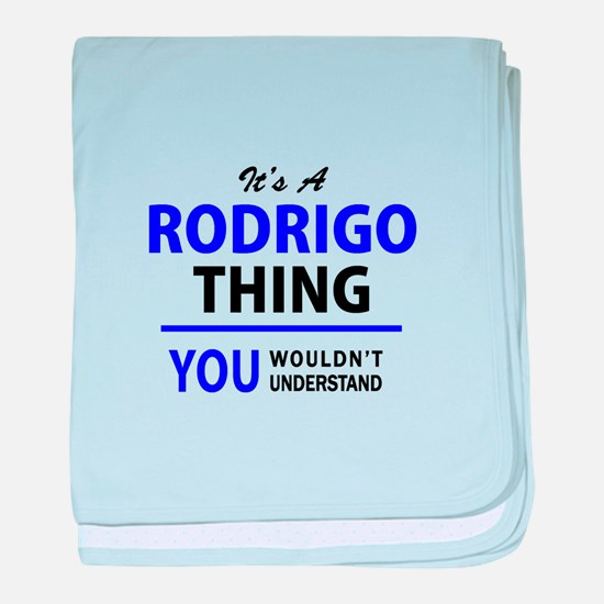 It's RODRIGO thing, you wouldn't unde baby blanket