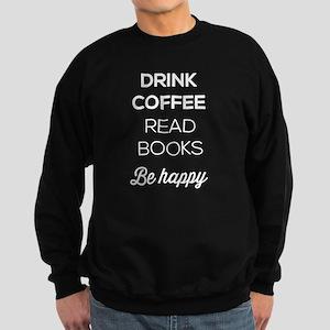 Drink Coffee Read Books Be Happy Sweatshirt (dark)
