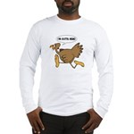 I'm Outta Here Turkey Long Sleeve T-Shirt