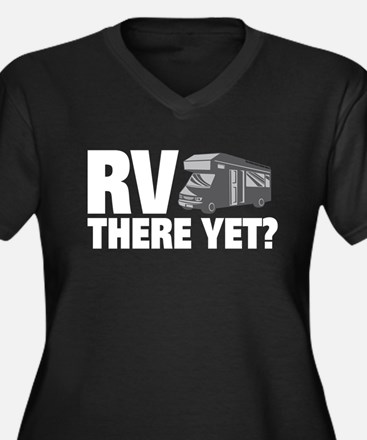 RV There Yet? Plus Size T-Shirt