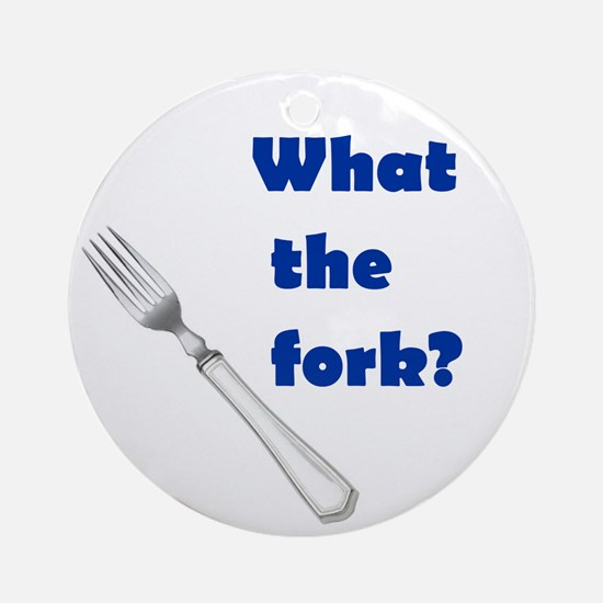 WHAT THE FORK? Ornament (Round)