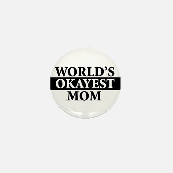 Unique Worlds okayest mom Mini Button