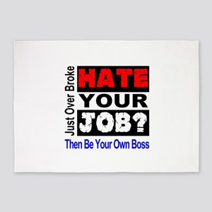 Hate Your Job Be Your Own Boss 5'x7'Area Rug
