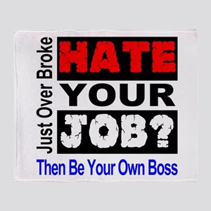 Hate Your Job Be Your Own Boss Throw Blanket