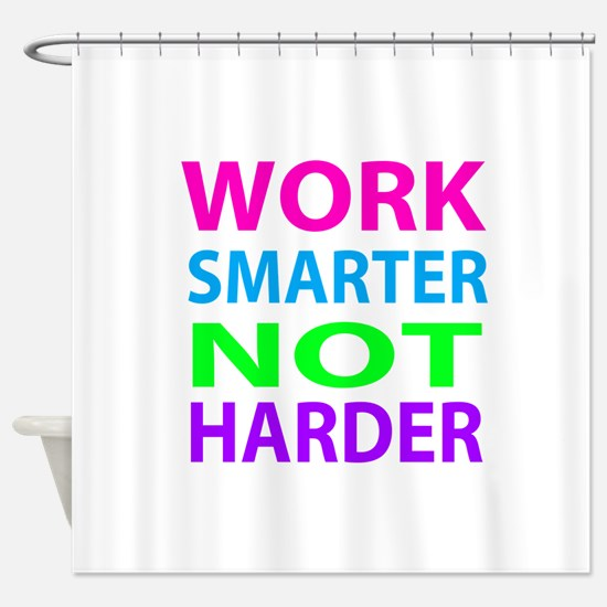 Work Smarter Not Harder Shower Curtain
