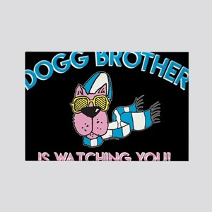 Dogg Brother IS Watching You! (black) Magnets