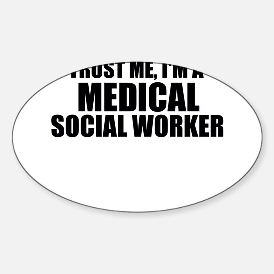 Trust Me, I'm A Medical Social Worker Decal