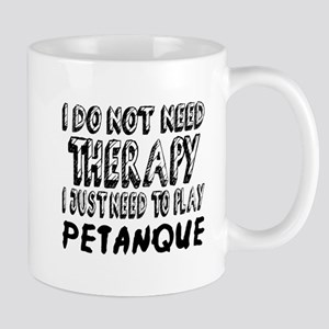 I Just Need To Play Petanque 11 oz Ceramic Mug