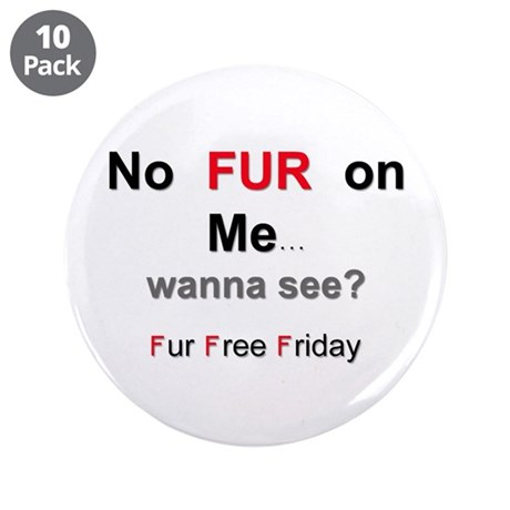 "No Fur On Me 3.5"" Button (10 pack)"