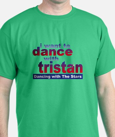 I Want To Dance With Tristan Dwts T-Shirt