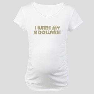 2 Dollars! Maternity T-Shirt
