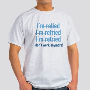 I Don't Work Anymore! T-Shirt