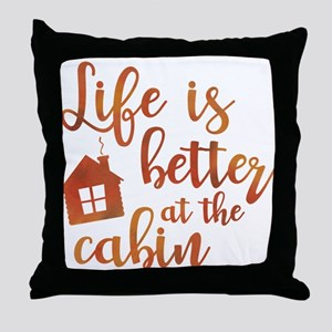 Life's Better Cabin Throw Pillow