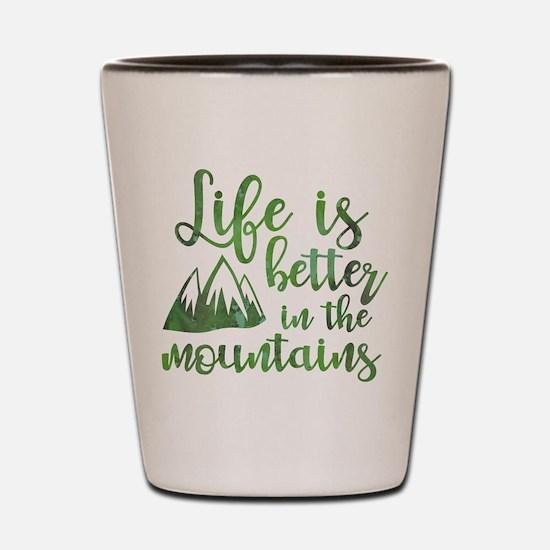Life's Better Mountains Shot Glass