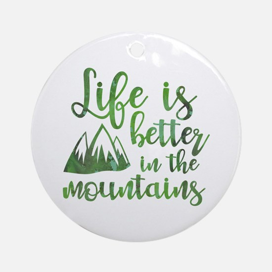 Life's Better Mountains Round Ornament