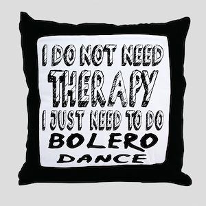 I Just Need To Do Bolero Throw Pillow