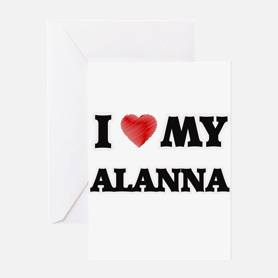 I love my Alanna Greeting Cards