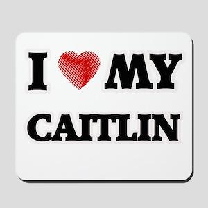 I love my Caitlin Mousepad