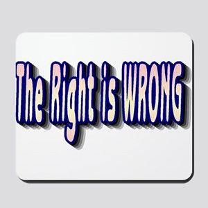 The Right is Wrong Mousepad