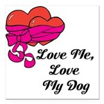 Love Me, Love My Dog Square Car Magnet 3