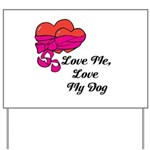 Love Me, Love My Dog Yard Sign