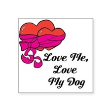 Love Me, Love My Dog Sticker