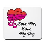 Love Me, Love My Dog Mousepad