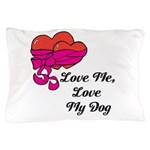 Love Me, Love My Dog Pillow Case