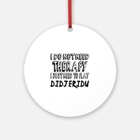 I Just Need To Play Didjeridu Music Round Ornament