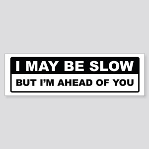 I May Be Slow Bumper Sticker