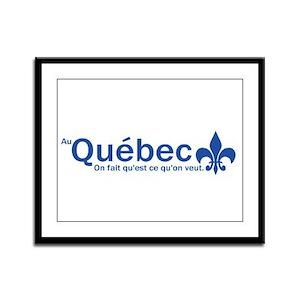 """""""Au Quebec - On fait qu'est ce qu'on veut"""" Framed"""