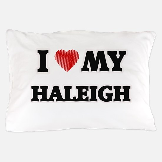 I love my Haleigh Pillow Case