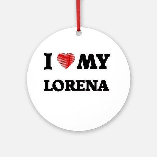 I love my Lorena Round Ornament