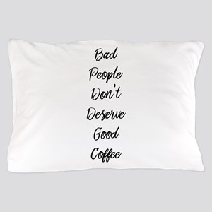 Bad People/Good Coffee Pillow Case