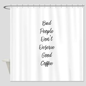 Bad People/Good Coffee Shower Curtain