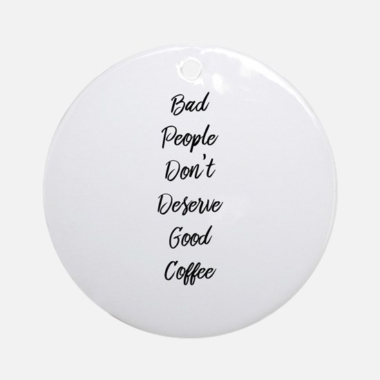 Bad People/Good Coffee Round Ornament