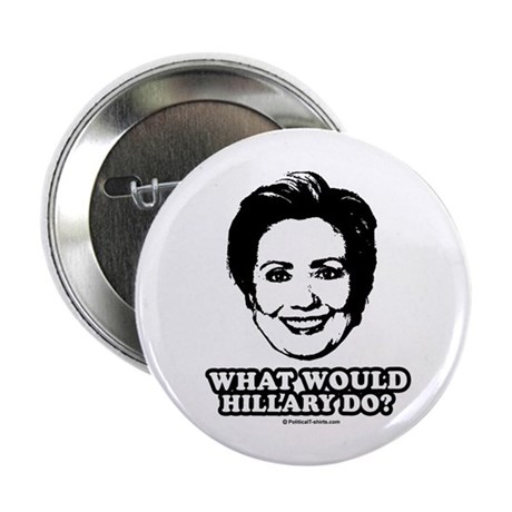 "Hillary Clinton: What would Hillary do? 2.25"" Butt"