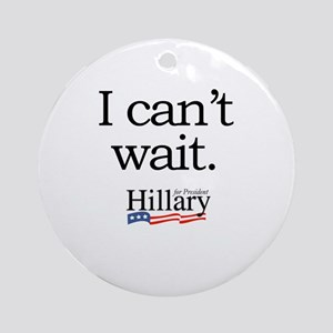 I can't wait: Hillary 2008 Ornament (Round)