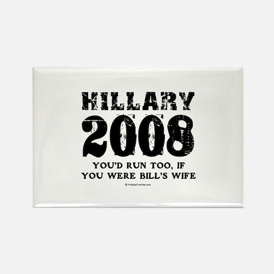 Hillary 2008: You'd run too Rectangle Magnet