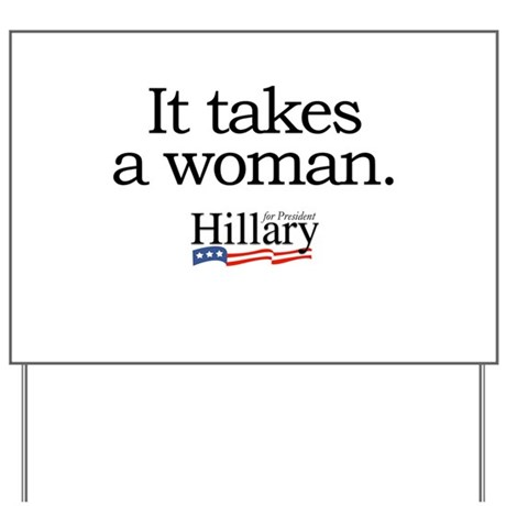 It takes a woman: Hillary 2008 Yard Sign