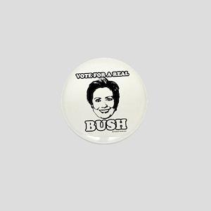 Vote for a real bush: Hillary 2008 Mini Button