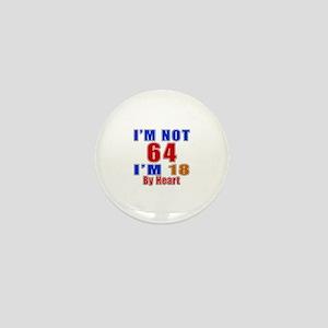 I Am Not 64 Birthday Mini Button