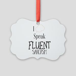 I Speak Fluent Sarcasm Picture Ornament