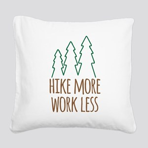 Hike More Work Less Square Canvas Pillow