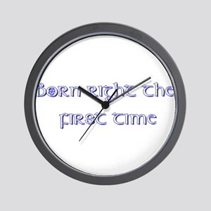 Born right the first time. Wall Clock