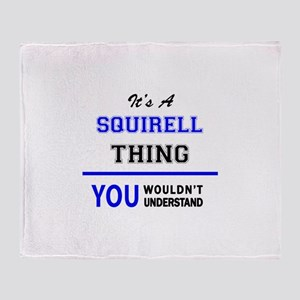 It's a SQUIRELL thing, you wouldn't Throw Blanket