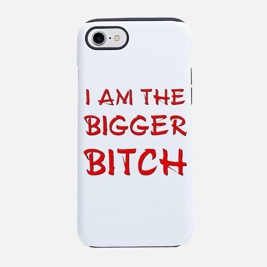I Am the Bigger Bitch iPhone 8/7 Tough Case