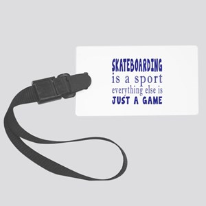 Skateboarding is a sport Large Luggage Tag