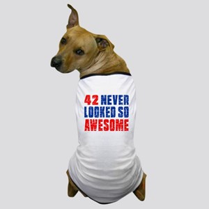 42 Never looked So Much Awesome Dog T-Shirt